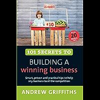 101 Secrets to Building a Winning Business (101 Ways Series)
