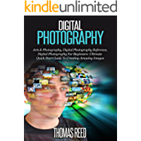 Digital Photography: Digital Photography For Beginners: The Ultimate Quick Start Guide For Making Amazing Images Now… book cover