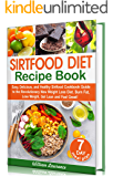 Sirtfood Diet Recipes: Easy, Delicious, and Healthy Sirtfood Cookbook Guide to the Revolutionary New Weight Loss Diet…