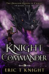 Knight Commander: A Coming of Age Epic Fantasy Adventure (The Dragon Queen of Chaos Book 4) Kindle Edition