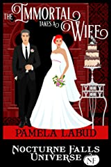 The Immortal Takes A Wife: A Nocturne Falls Universe story Kindle Edition