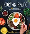 Korean Paleo: 80 Bold-Flavored, Gluten- and Grain-Free Recipes