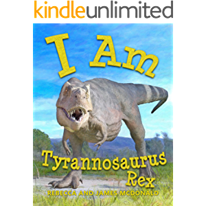I Am Tyrannosaurus Rex: A Tyrannosaurus Rex Book for Kids (I Am Learning: Educational Series for Kids)