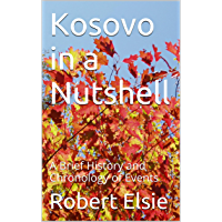 Kosovo in a Nutshell: A Brief History and Chronology of Events (Albanian Studies Book 6)