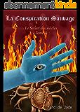 La Conspiration sauvage: tome 4 du Secret des siècles (Le Secret des siècles)