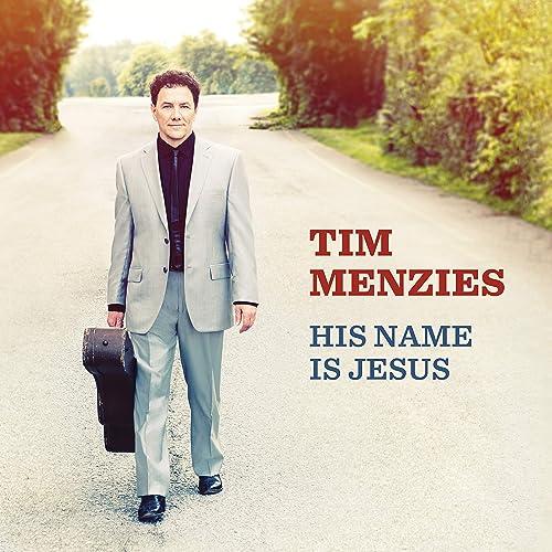 Tim Menzies - His Name Is Jesus 2019