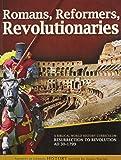 Romans, Reformers, Revolutionaries A Biblical World History Curriculum Resurrection to Revolution AD 30-AD 1799