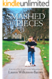 Smashed To Pieces: A true story of love, betrayal, recovery, healing and growth
