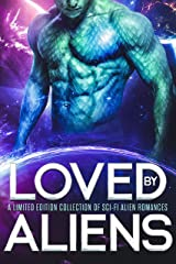 Loved by Aliens: A Limited Edition Collection of Sci-Fi Alien Romances Kindle Edition