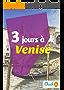 3 jours à Venise: Un guide touristique avec des cartes, des bons plans et les itinéraires indispensables (French Edition)