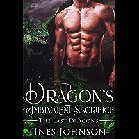 The Dragon's Ambivalent Sacrifice: a Dragon Shifter Romance (The Last Dragons Book 2)