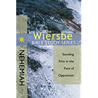 The Wiersbe Bible Study Series: Nehemiah: Standing Firm in the Face of Opposition (English Edition)