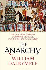 The Anarchy: The East India Company, Corporate Violence, and the Pillage of an Empire Kindle Edition
