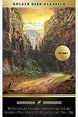 50 Essential Classic Adventure Short Stories You Have To Read Before You Die, Vol.1: Jack London, Robert Ervin Howard, E.Nesbit, Max Brand... (Golden Deer Classics) Kindle Edition