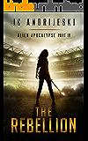 The Rebellion: Alien Apocalypse Part IV