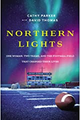 Northern Lights: One Woman, Two Teams, and the Football Field That Changed Their Lives Kindle Edition