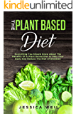 The Plant Based Diet: A Scientifically-Proven Program to Avoid Diseases, Live Longer, and Start a Healthy Lifestyle (+ An Easy Meal Plan)