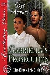 Gabriella's Prosecution [The Black Iris Club 3] (Siren Publishing Everlasting Classic)