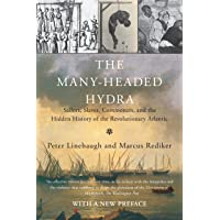 The Many-Headed Hydra: Sailors, Slaves, Commoners, and the Hidden History of the Revolutionary Atlantic
