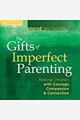The Gifts of Imperfect Parenting: Raising Children with Courage, Compassion, and Connection Audible Audiobook