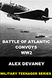 WW2: Battle of Atlantic Convoy.: (WW2: Young Adult & Teen War Stories). (Military Teenager Series. Book 4)