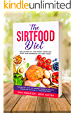 The Sirtfood Diet: How to Burn Fat, Lose Weight Faster and Boost Your Metabolism with Sirt Foods. Includes 100+ Quick…