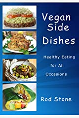 Vegan Side Dishes: Healthy Eating for All Occasions Kindle Edition