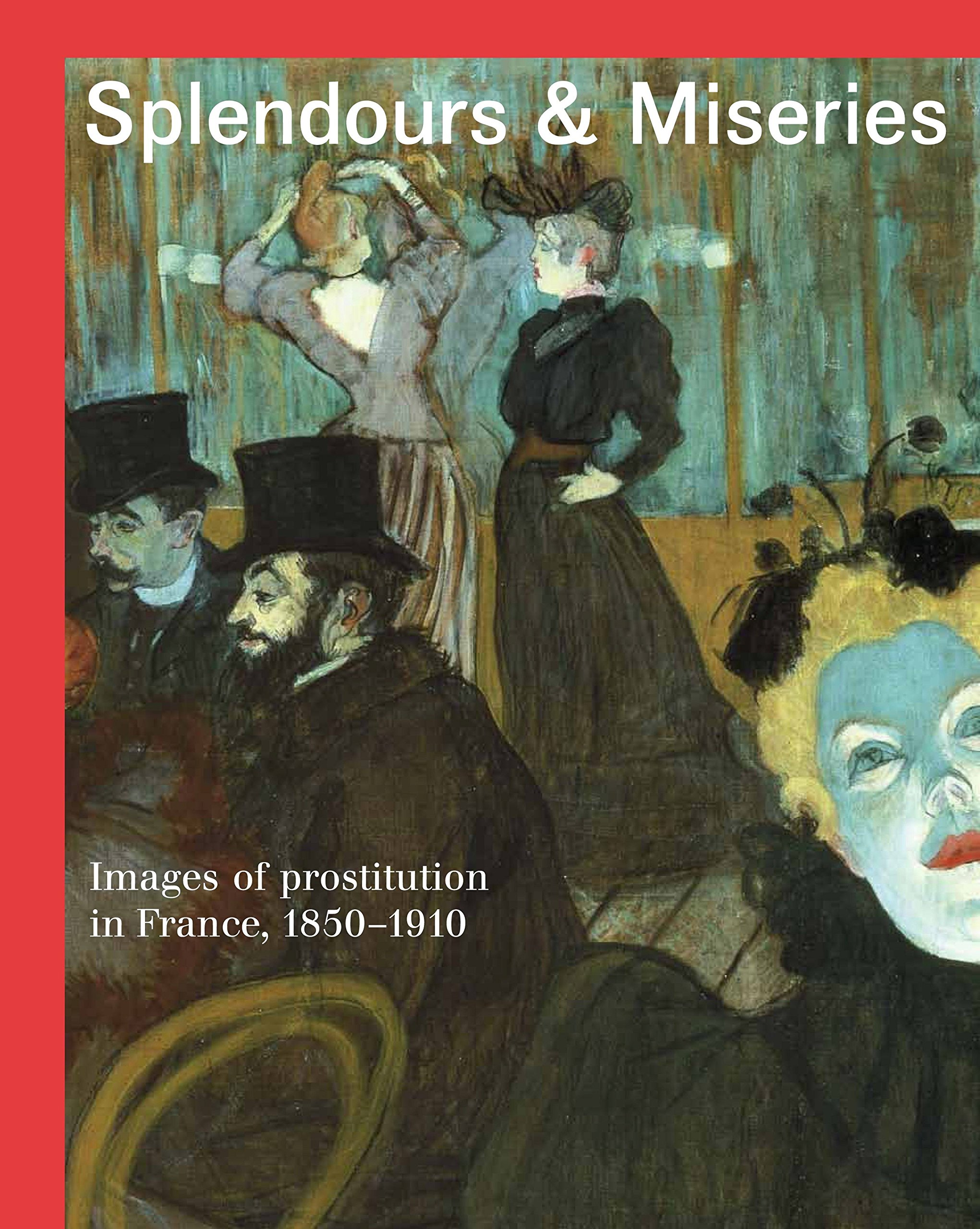 Splendours and Miseries: Images of Prostitution in France, 1850-1910 PDF