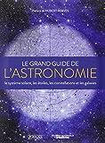 Le grand guide de l'astronomie : le système solaire, les étoiles, les galaxies et les constellations