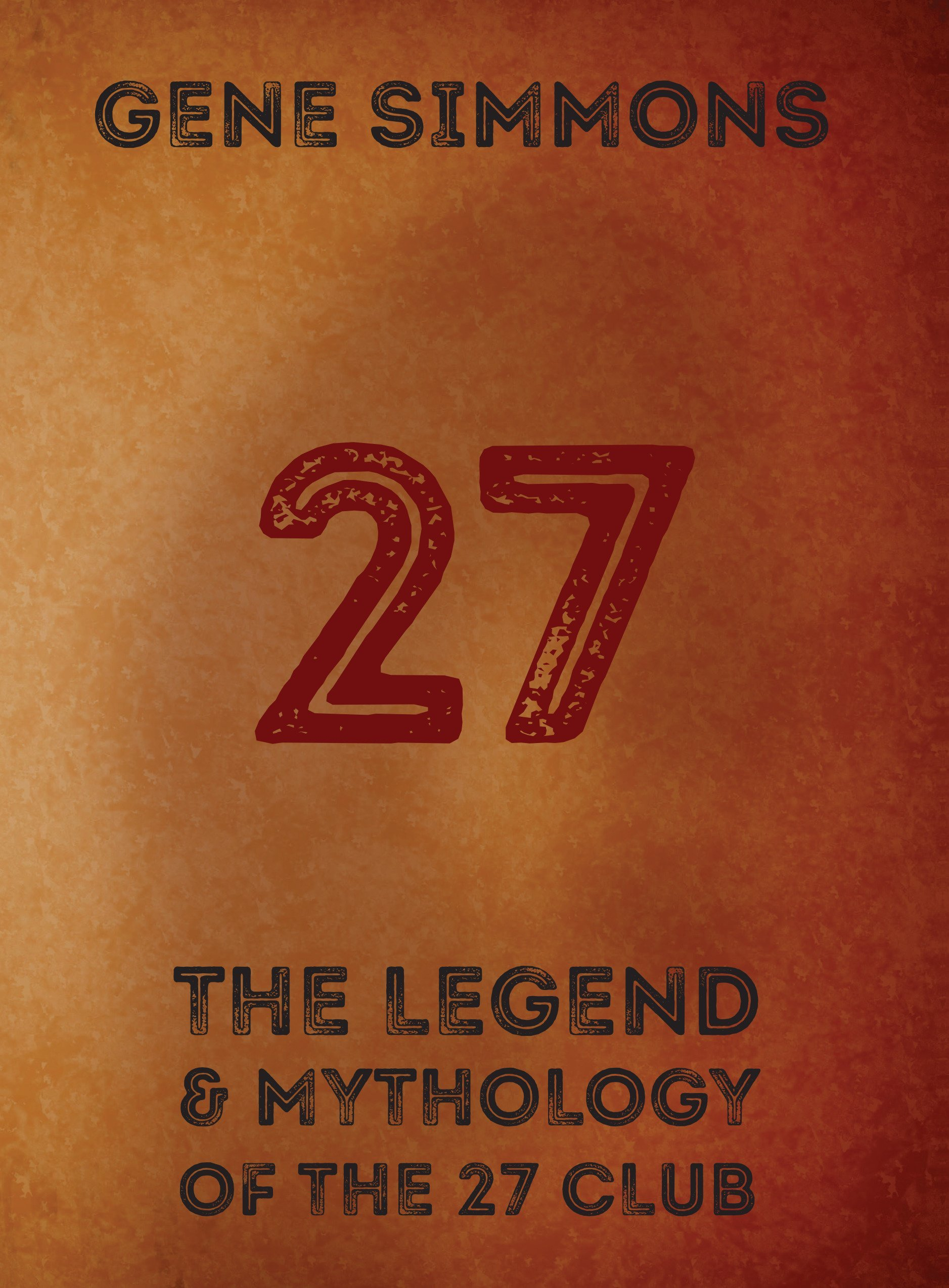 27: The Legend and Mythology of the 27 Club Hardcover – September 12, 2018 Gene Simmons powerHouse Books 1576878864 Genres & Styles - Rock