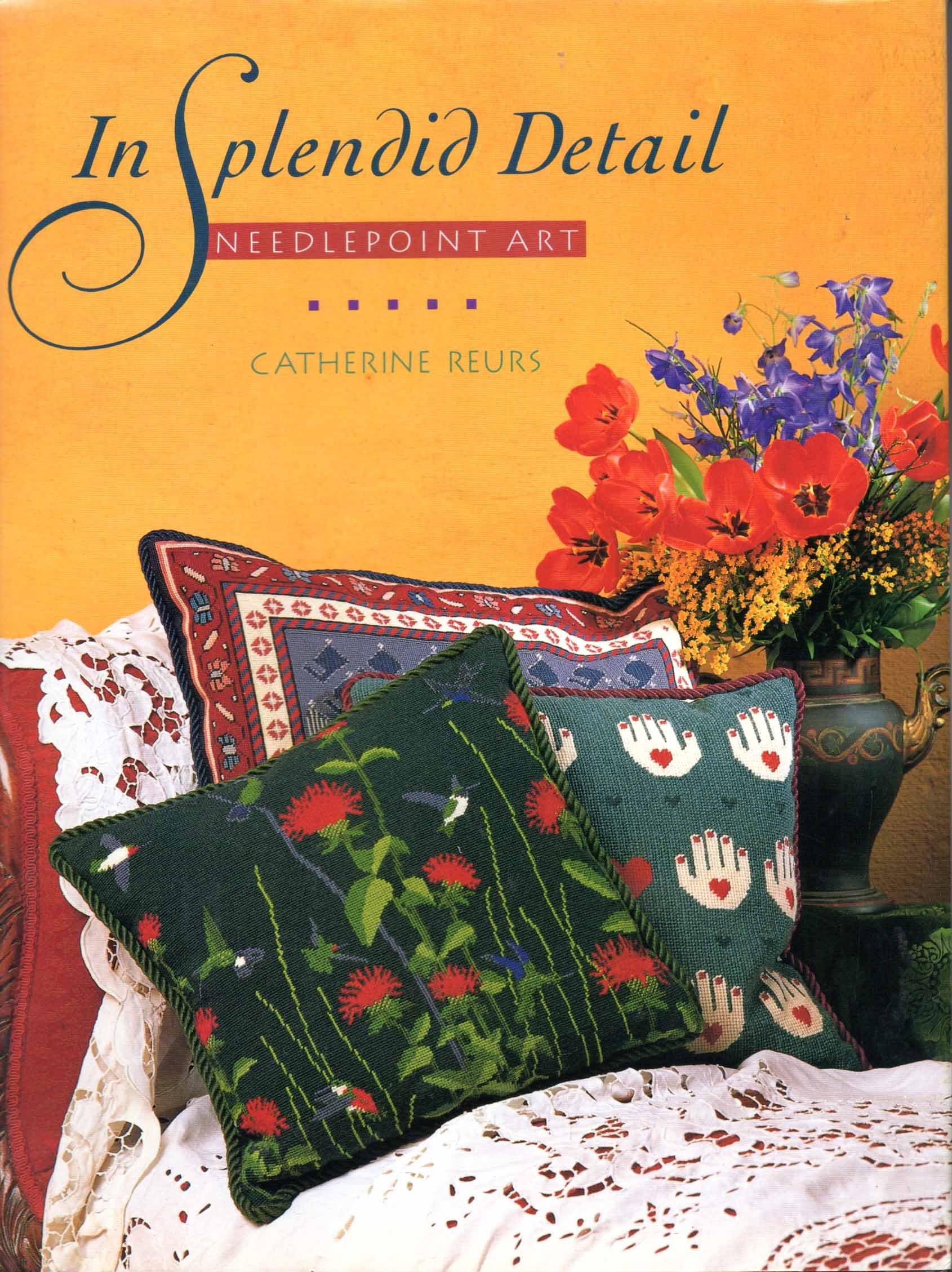 In Splendid Detail: Needlepoint Art Hardcover – September 1, 1991 Catherine Reurs Stewart Tabori & Chang 1556701853 903585814