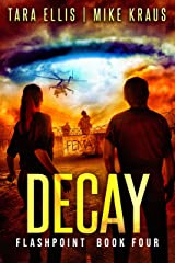 Decay: Book 4 in the Thrilling Post-Apocalyptic Survival Series: (Flashpoint - Book 4) Kindle Edition