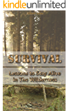 Survival: Lessons to Stay Alive in The Wilderness: (Prepper Survival, Preppers Guide)  (Critical Survival, Prepping  Book 1)