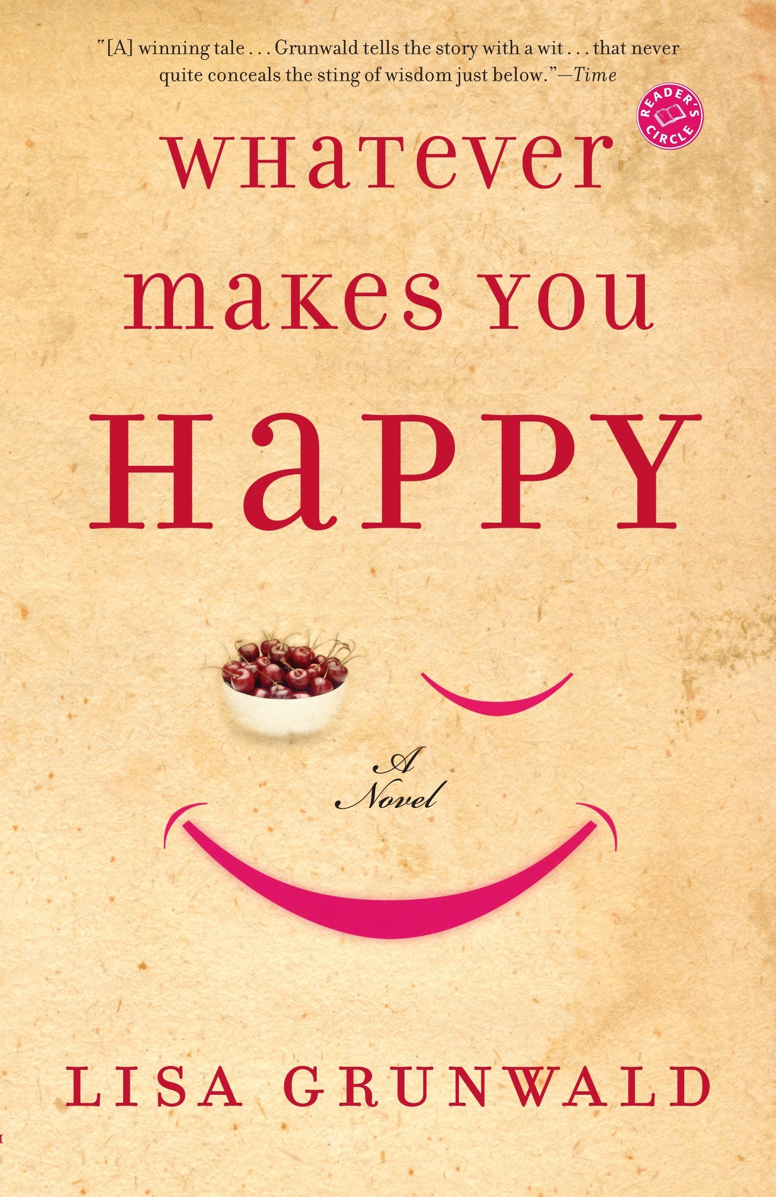 Whatever Makes You Happy A Novel Grunwald Lisa 9780812973211