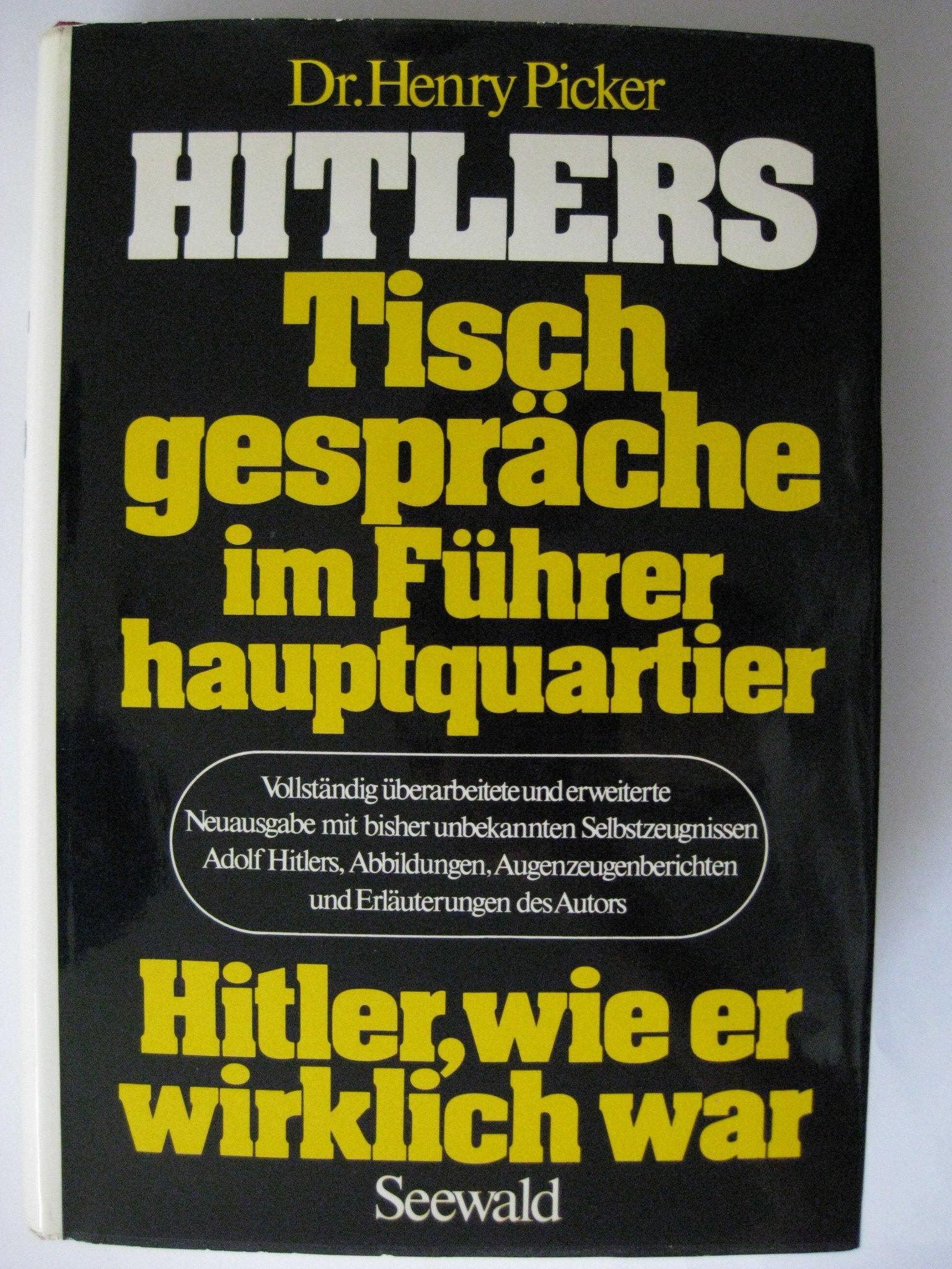 Hitlers Tischgespräche im Führerhauptquartier. Hitler wie er wirklich war