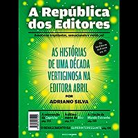 A república dos editores: As histórias de uma década vertiginosa na editora Abril (Trilogia as memórias do primeiro tempo Livro 2)