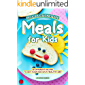 Delicious Homemade Meals for Kids: 30 Different Recipes to Get your Kids on a Healthy Diet (English Edition)