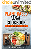 Plant-Based Diet Cookbook for Beginners: A Complete Meal Prep Guide with Delicious, Quick & Easy Plant-Based Diet Recipes to Reset & Energize Your Body and Live a Healthy Lifestyle