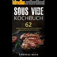 Sous Vide Kochbuch: 62 leckere Rezepte für geschmackvolles und aromatisches Schongaren