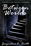 Between Worlds (Cemetery Tours Book 2)