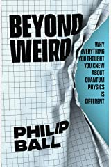 Beyond Weird: Why Everything You Thought You Knew about Quantum Physics Is Different Kindle Edition