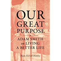 Our Great Purpose: Adam Smith on Living a Better Life