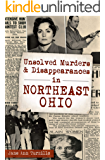 Unsolved Murders & Disappearances in Northeast Ohio (Murder & Mayhem)