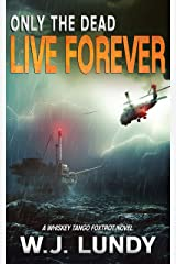 Only The Dead Live Forever: A Whiskey Tango Foxtrot Novel: Book 3 Kindle Edition