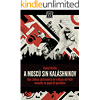 A Moscú sin Kaláshnikov: (Crónica sentimental de la Rusia de Putin envuelta en papel de periódico) (Varios)