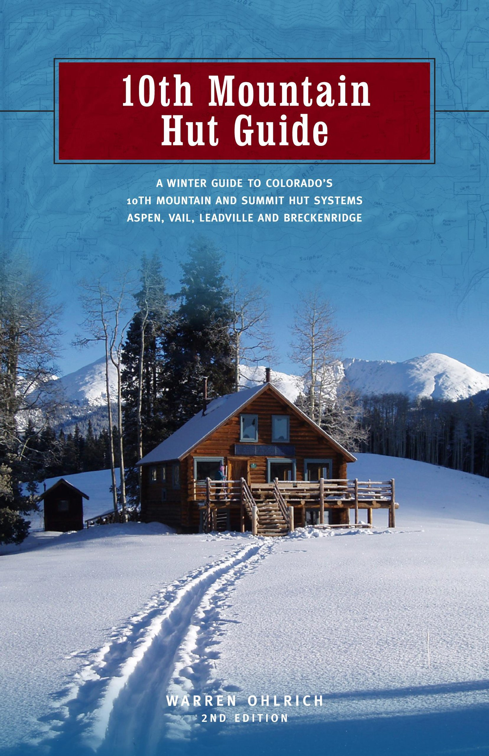10th Mountain Hut Guide, 2nd: A Winter Guide to Colorado's Tenth Mountain and Summit Hut Systems near Aspen, Vail, Leadville and Breckenridge by Globe Pequot Press