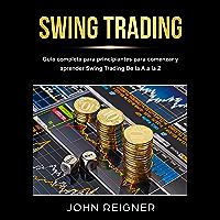 Swing Trading: Guía completa para principiantes para comenzar y aprender Swing Trading De la A a la Z (Spanish Edition)