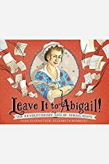 Leave It to Abigail!: The Revolutionary Life of Abigail Adams Kindle Edition