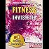 FITNESS INVISIBILE. Manuale Pratico Per Trasformare La Tua Vita A Livello Fisico, Mentale e Spirituale In 7 Passi