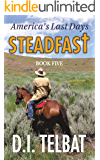 STEADFAST Book Five: America's Last Days (The Steadfast Series 5)